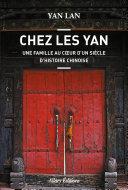 Chez Les Yan. Une famille au coeur d'un siècle d'histoire chinoise