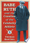 Babe Ruth and the Creation of the Celebrity Athlete
