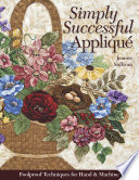 Simply Successful Applique : create flawless appliqué in just minutes—by hand...