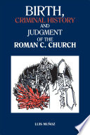 BIRTH  CRIMINAL HISTORY AND JUDGMENT OF THE ROMAN C  CHURCH