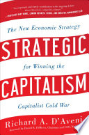 Strategic Capitalism  The New Economic Strategy for Winning the Capitalist Cold War