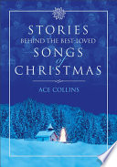 Stories Behind the Best Loved Songs of Christmas