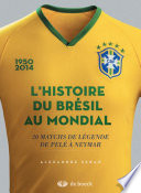 L'histoire du Brésil au mondial: 20 matchs de légende de Pelé a Neymar Couverture du livre