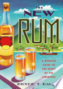 The New Rum  A Modern Guide to the Spirit of the Americas