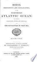Memoir  descriptive and explanatory  of the Northern Atlantic Ocean     Eleventh edition  materially improved  by Alexander G  Findlay