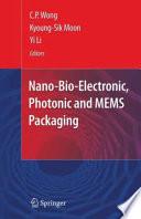 Nano Bio  Electronic  Photonic and MEMS Packaging