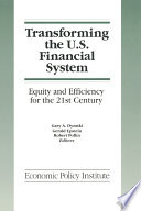 Transforming the U S  Financial System  An Equitable and Efficient Structure for the 21st Century