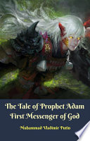 The Tale of Prophet Adam First Messenger of God Said To The Angels Verily