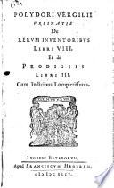 Polydori Vergilii urbinatus de rerum inventoribus libri VIII