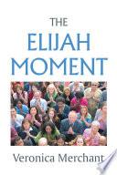 The Elijah Moment