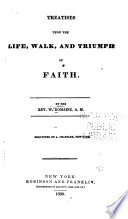 Treatises Upon the Life  Walk and Triumph of Faith