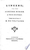 L'Ingenu; or, The sincere Huron: a true history. Translated from the French of M. de Voltaire