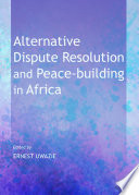 Alternative Dispute Resolution and Peace building in Africa