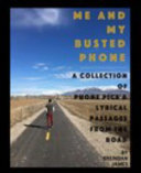 ME and MY BUSTED PHONE - a Collection of Phone Pics and Lyrical Passages from the Road