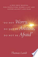 Do Not Worry Do Not Be Anxious Do Not Be Afraid