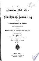 Die gesammten Materialien zu den Reichsjustizgesetzen: pt. 1-2. Materialien zur Civilprozessordnung. 1880