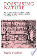 illustration Possessing Nature, Museums, Collecting, and Scientific Culture in Early Modern Italy