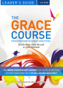 The Grace Course Leader's Guide : churches to help christians understand...