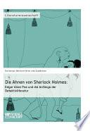 Die Ahnen von Sherlock Holmes: Edgar Allan Poe und die Anfänge der Detektivliteratur