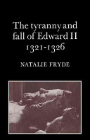 The Tyranny and Fall of Edward II 1321 1326 Ii And The Despensers Between 1321 And 1326