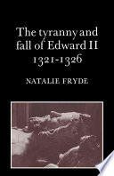 The Tyranny and Fall of Edward II 1321-1326 Ii And The Despensers Between 1321 And 1326