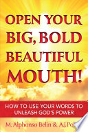 Open Your Big  Bold  Beautiful Mouth