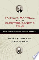 Faraday Maxwell And The Electromagnetic Field
