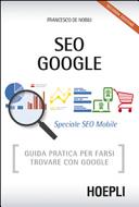 SEO Google. Guida pratica per farsi trovare con Google