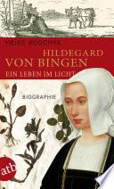 Hildegard von Bingen  Ein Leben im Licht