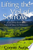 Lifting The Veil Of Sorrow A Self Help Book With Practical Ideas For Widowers