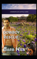 Cowboy Rescue Cowboys Of Cattle Cove Book 6