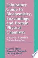 Laboratory Guide to Biochemistry  Enzymology  and Protein Physical Chemistry