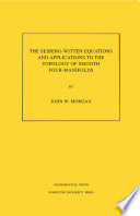 The Seiberg Witten Equations and Applications to the Topology of Smooth Four Manifolds   MN 44
