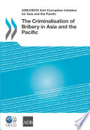 ADB OECD Anti Corruption Initiative for Asia and the Pacific The Criminalisation of Bribery in Asia and the Pacific