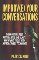 Improve Your Conversations  Think on Your Feet  Witty Banter  and Always Know Wh
