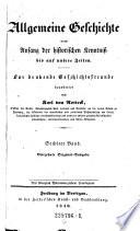 Allgemeine Geschichte vom Anfang der Historischen Kenntnis Bis Auf Unfere Zeiten