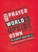 The Prayer That Turns The World Upside Down : theological seminary that teaches readers how to participate...
