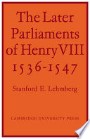 The Later Parliaments of Henry VIII  1536 1547
