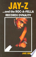 Jay-Z and the Roc-A-Fella Records Dynasty