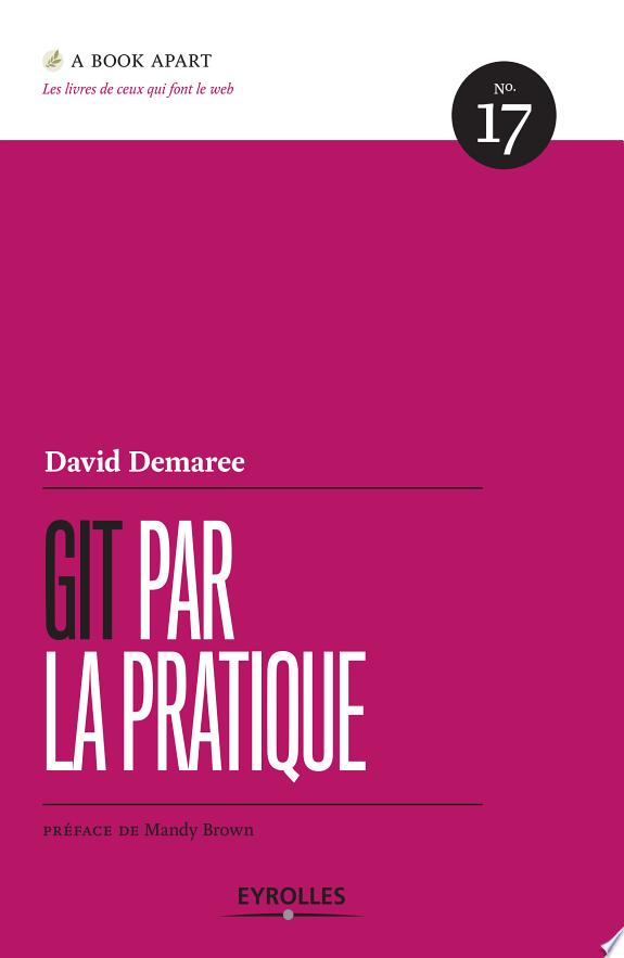 Git par la pratique / David Demaree ; [préface de Mandy Brown] ; [adapté de l'anglais par Anne-Sophie Gagné Fradier].- Paris : Eyrolles , DL 2017