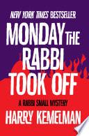 Monday the Rabbi Took Off