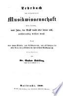 Lehrbuch der allgemeinen Musikwissenschaft oder dessen, was Jeder, der Musik treibt oder lernen will, nothwendig wissen muß ...