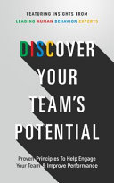 Discover Your Team's Potential: PROVEN PRINCPLES to HELP ENGAGE YOUR TEAM and IMPROVE PERFORMANCE