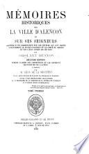 Mémoires historiques sur la ville d'Alençon, et sur ses Seigneurs ... Seconde édition, publiée d'après les corrections et les additions manuscrites de l'auteur et annotée par M. L. de la Sicotière, etc