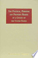 The Political  Personal  and Property Rights of a Citizen of the United States