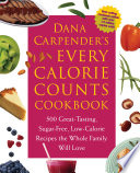 Dana Carpender s Every Calorie Counts Cookbook