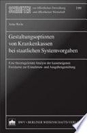 Gestaltungsoptionen von Krankenkassen bei staatlichen Systemvorgaben: Eine theoriegeleitete Analyse der kasseneigenen Freiräume zur Einnahmen- und Ausgabengestaltung