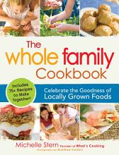The Whole Family Cookbook: Celebrate the Goodness of Locally Grown Foods [Book]