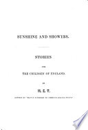 Sunshine and showers  Stories for the children of England  By M  E  T   author of    Silver blossoms to produce golden fruit