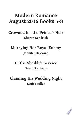 modern romance august 2016 books 5-8: crowned for the prince's heir / in the sheikh's service / marrying her royal enemy / claiming his wedding night